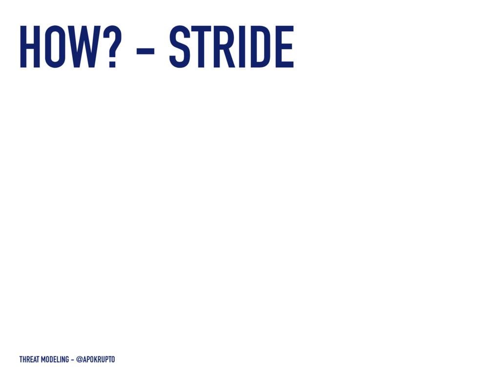 HOW? - STRIDE THREAT MODELING - @APOKRUPTO