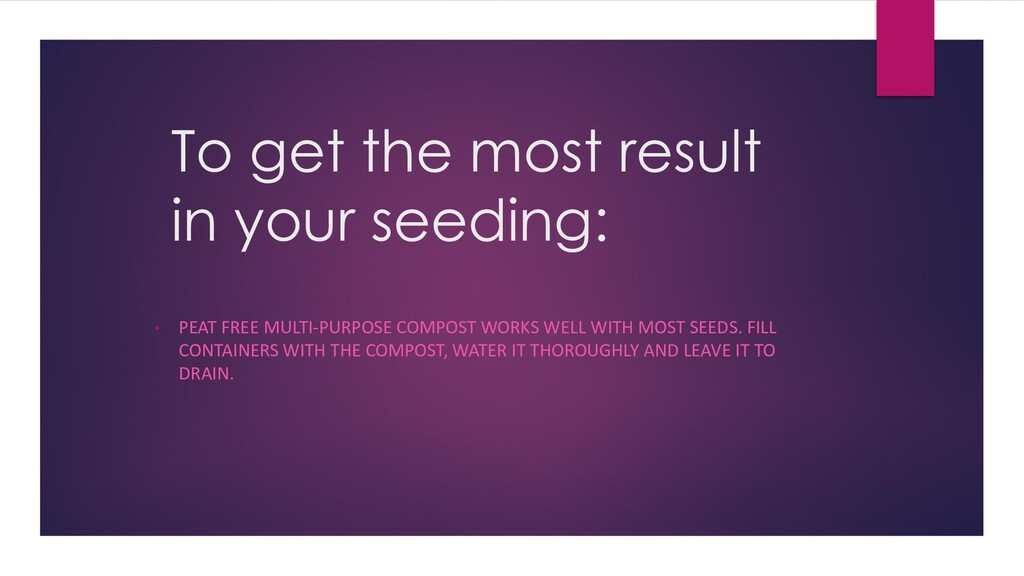 To get the most result in your seeding: • PEAT ...