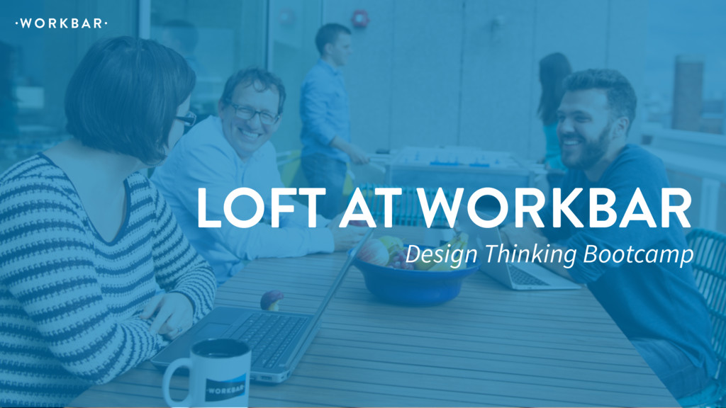LOFT AT WORKBAR Design Thinking Bootcamp W O R ...