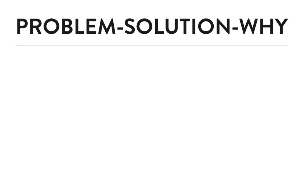 PROBLEM-SOLUTION-WHY