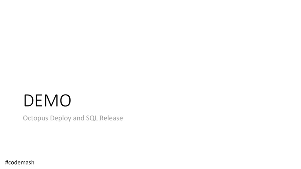 DEMO Octopus Deploy and SQL Release #codemash