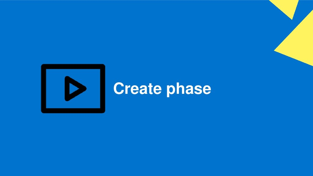 Create phase