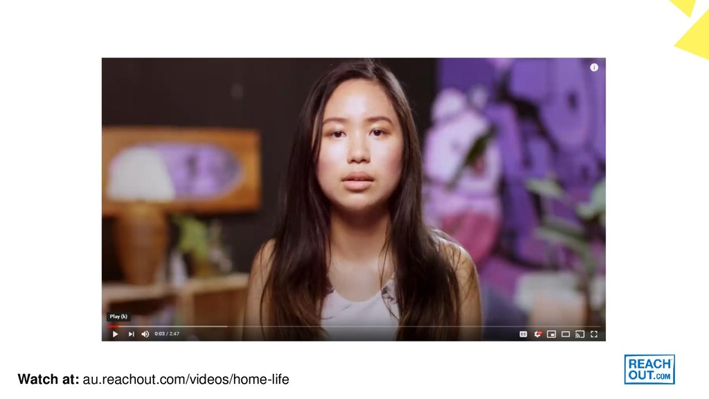 Watch at: au.reachout.com/videos/home-life