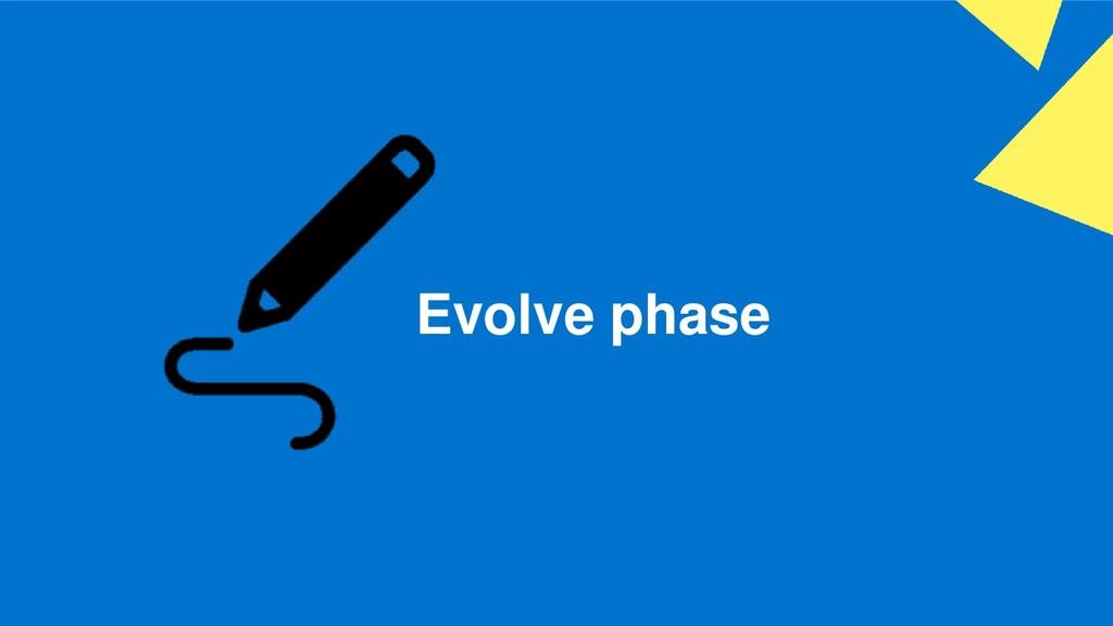 Evolve phase
