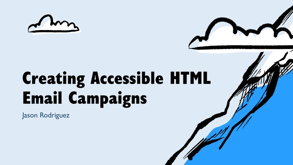 Creating Accessible HTML Email Campaigns Jason ...