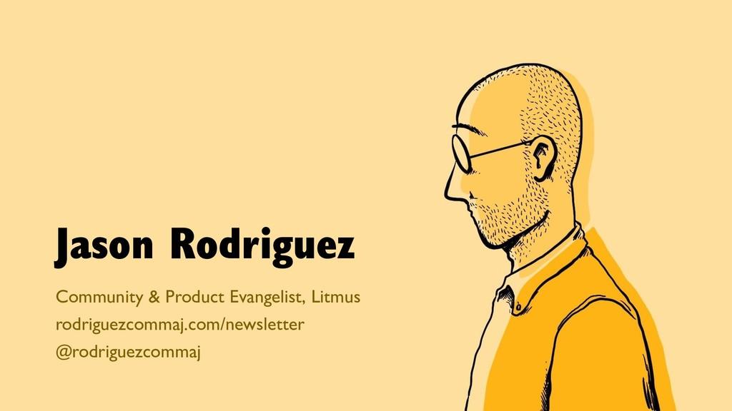 Jason Rodriguez Community & Product Evangelist,...