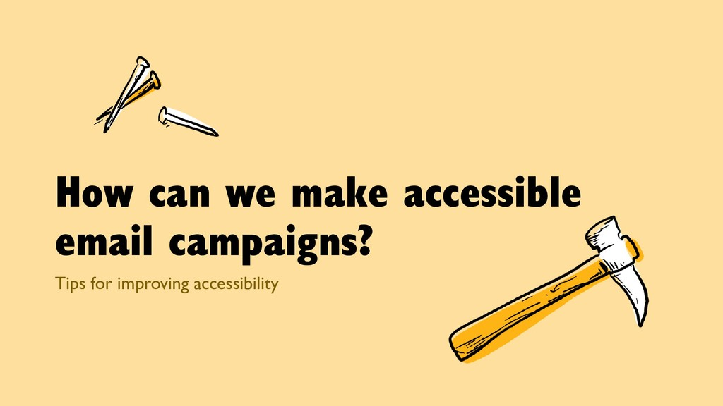 How can we make accessible email campaigns? Tip...