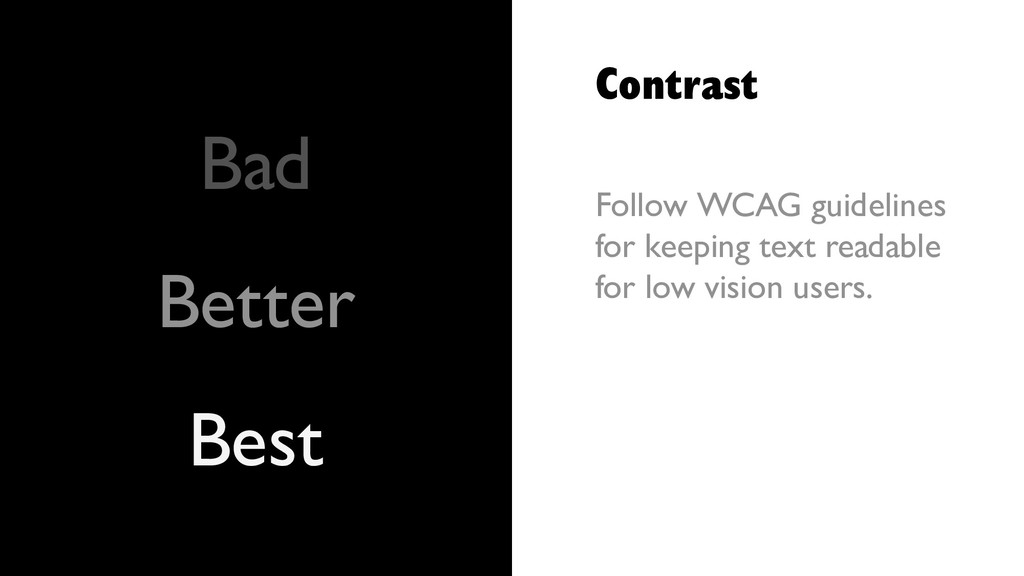 Contrast Follow WCAG guidelines for keeping tex...