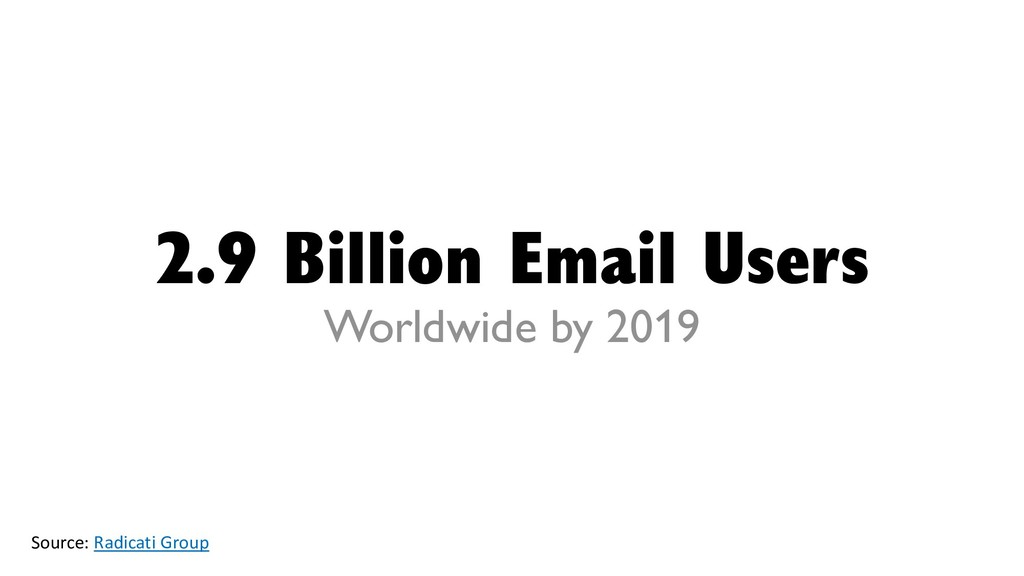 2.9 Billion Email Users Worldwide by 2019 Sourc...