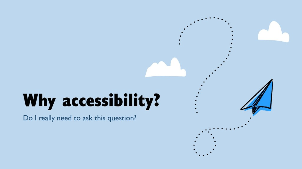 Why accessibility? Do I really need to ask this...