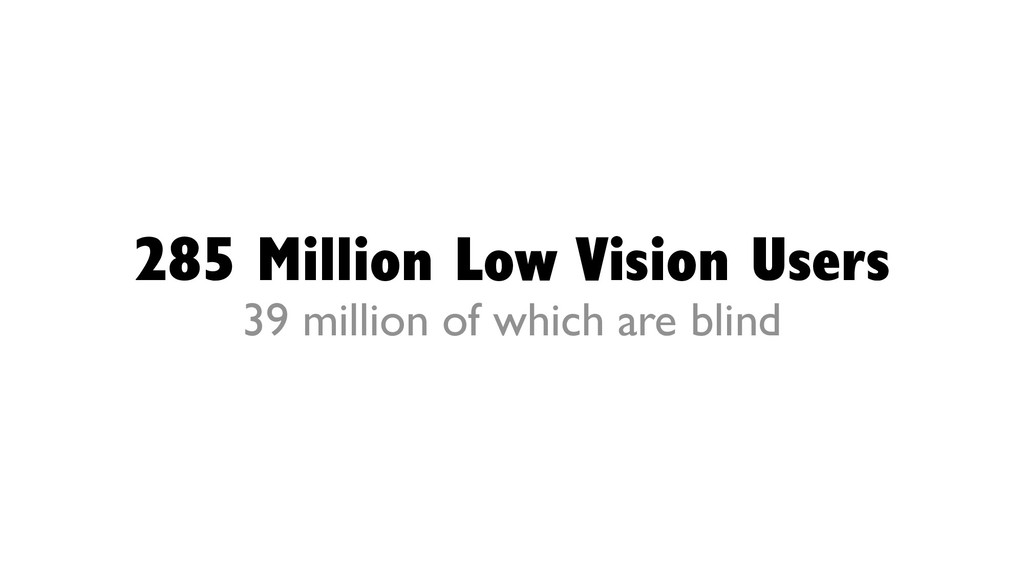 285 Million Low Vision Users 39 million of whic...
