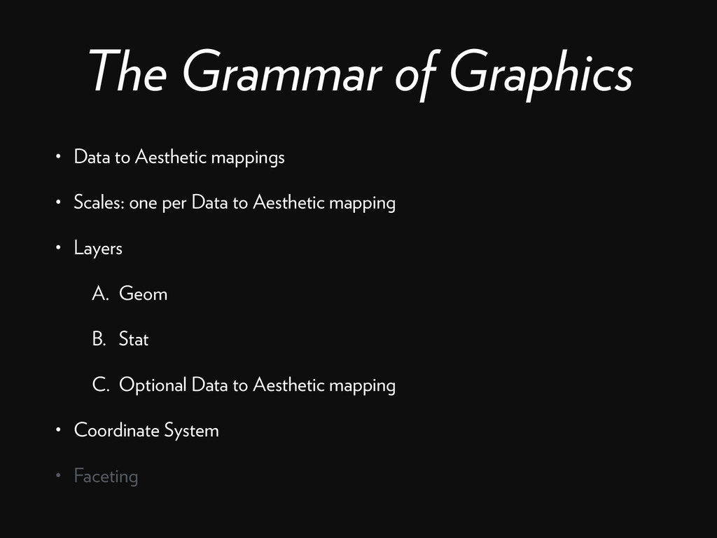 The Grammar of Graphics • Data to Aesthetic map...