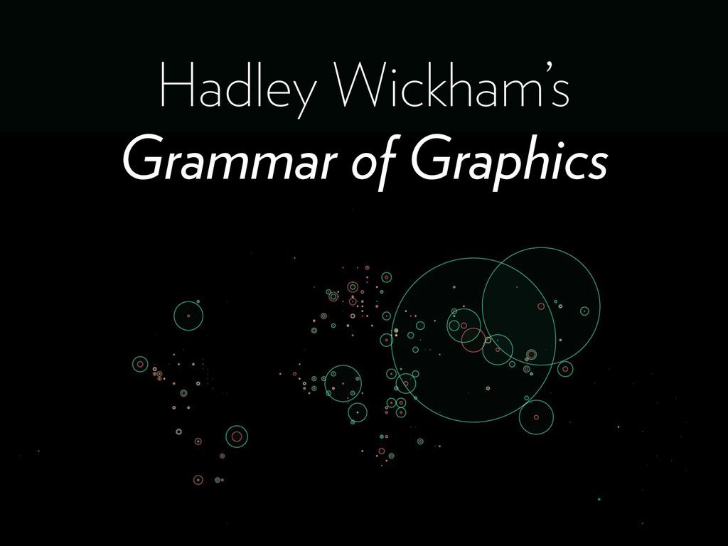 Hadley Wickham's Grammar of Graphics