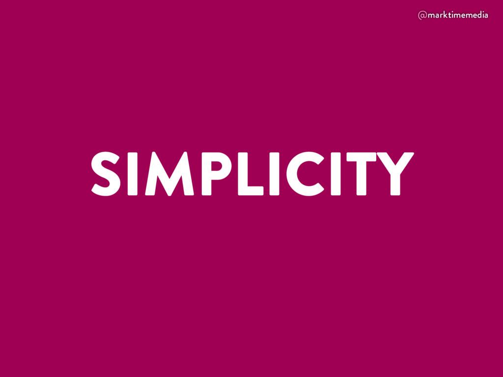 @marktimemedia SIMPLICITY