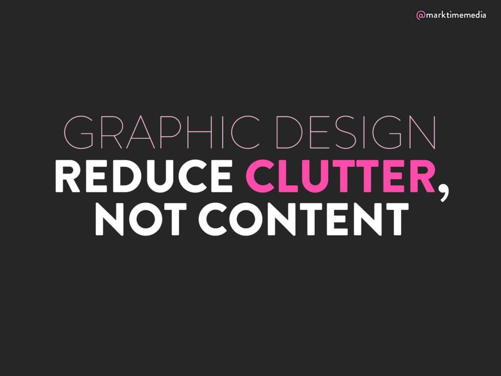 @marktimemedia GRAPHIC DESIGN REDUCE CLUTTER, N...