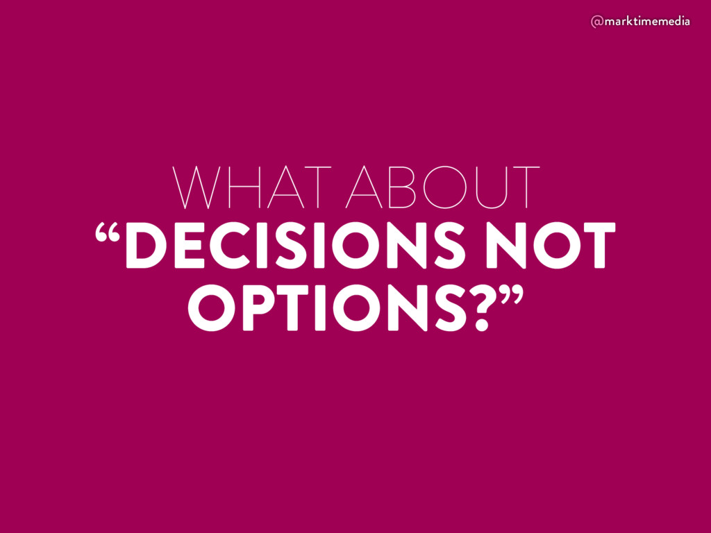 """@marktimemedia WHAT ABOUT """"DECISIONS NOT OPTION..."""