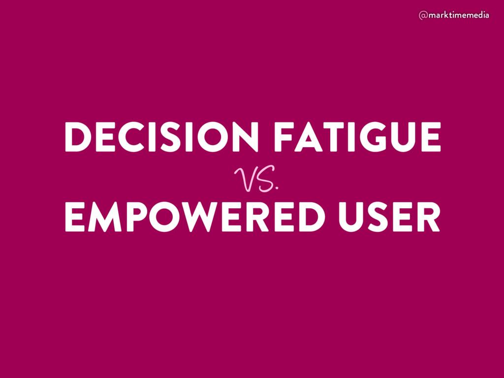 @marktimemedia DECISION FATIGUE VS. EMPOWERED U...