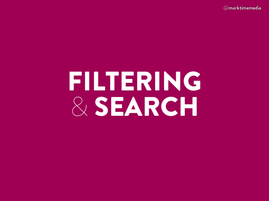 @marktimemedia FILTERING & SEARCH