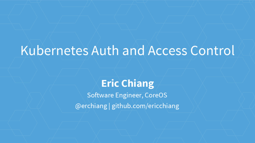 Kubernetes Auth and Access Control Eric Chiang ...