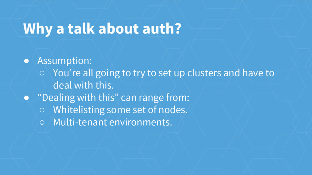 Why a talk about auth? ● Assumption: ○ You're a...