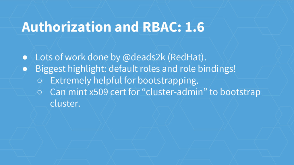 Authorization and RBAC: 1.6 ● Lots of work done...