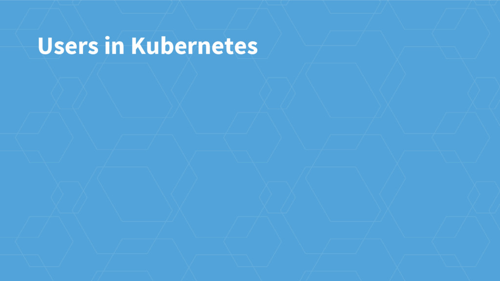 Users in Kubernetes