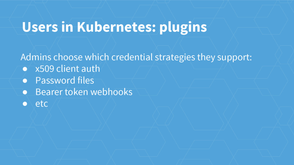 Users in Kubernetes: plugins Admins choose whic...