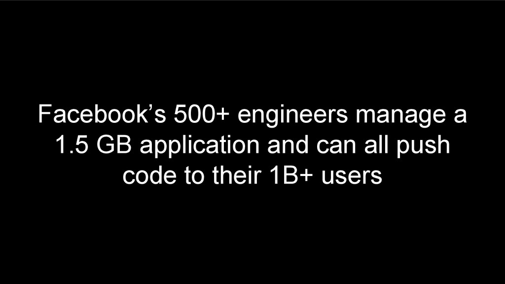 Facebook's 500+ engineers manage a 1.5 GB appli...