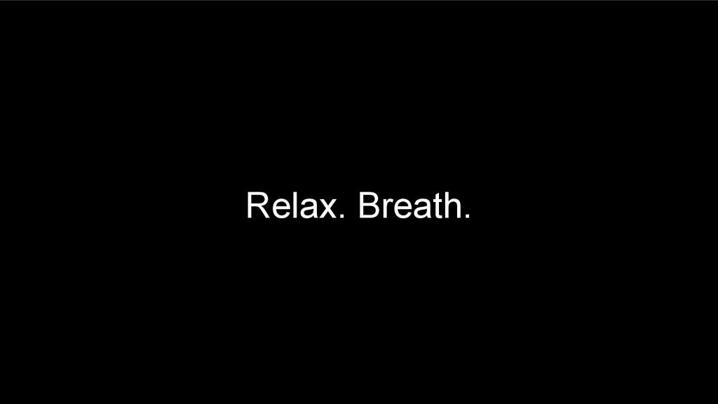 Relax. Breath.