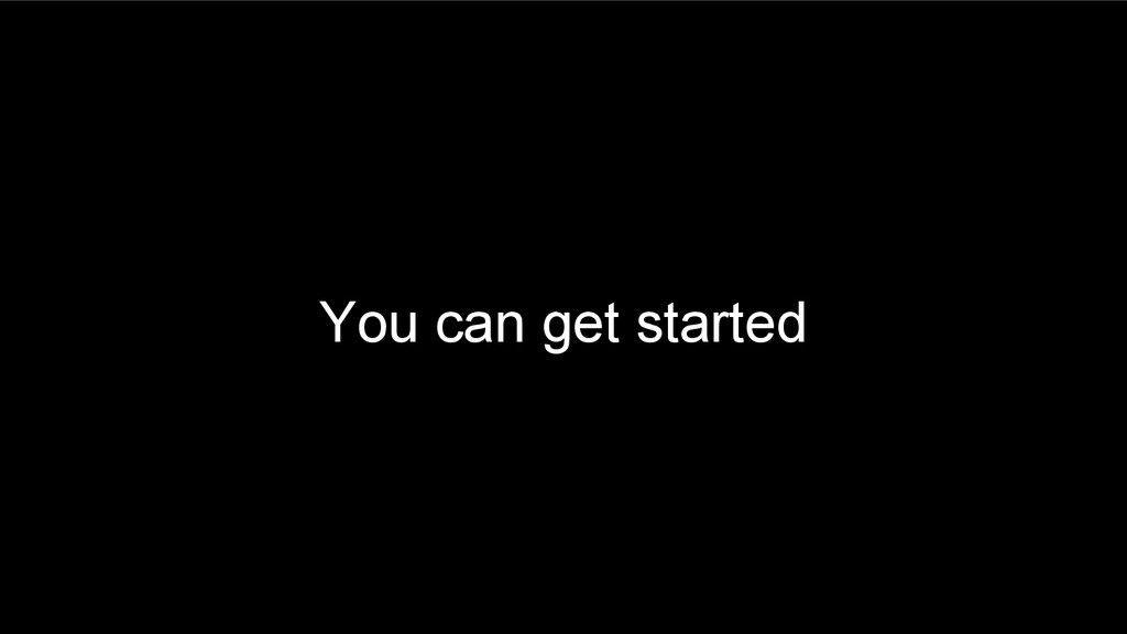 You can get started