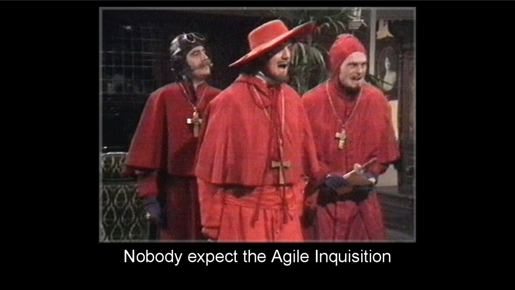 Nobody expect the Agile Inquisition