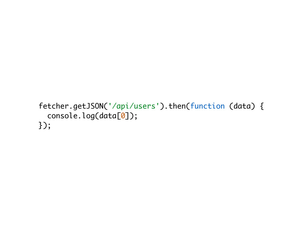 fetcher.getJSON('/api/users').then(function (da...