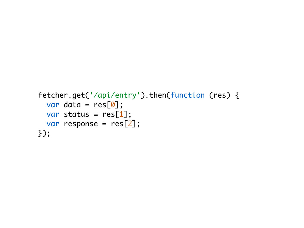 fetcher.get('/api/entry').then(function (res) {...