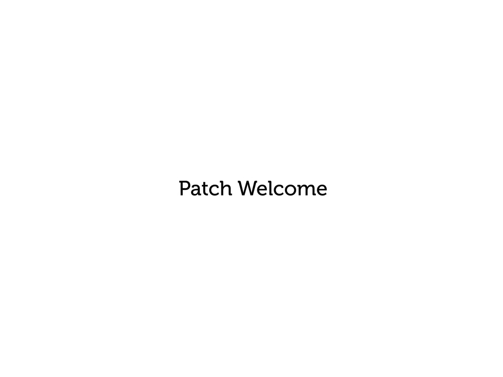 Patch Welcome
