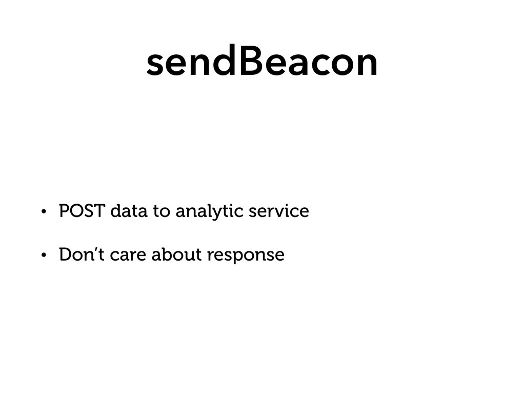 sendBeacon • POST data to analytic service • Do...