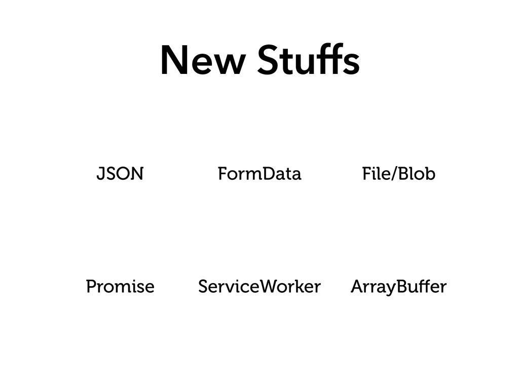 New Stuffs JSON FormData File/Blob Promise Serv...