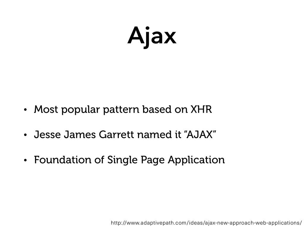 Ajax • Most popular pattern based on XHR • Jess...