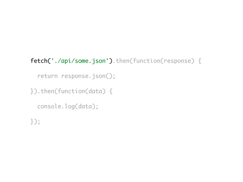 fetch('./api/some.json').then(function(response...