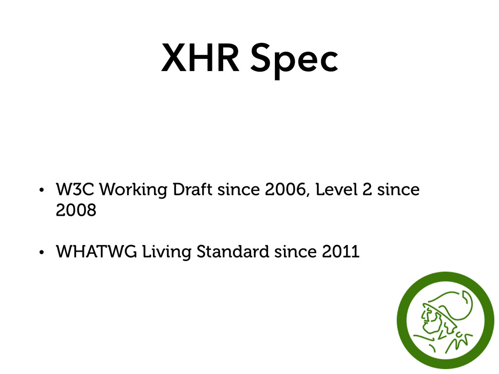 XHR Spec • W3C Working Draft since 2006, Level ...