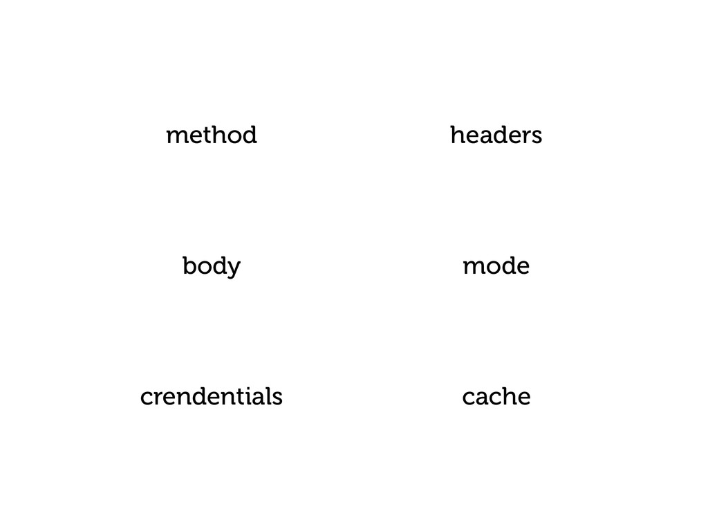 method headers body mode crendentials cache