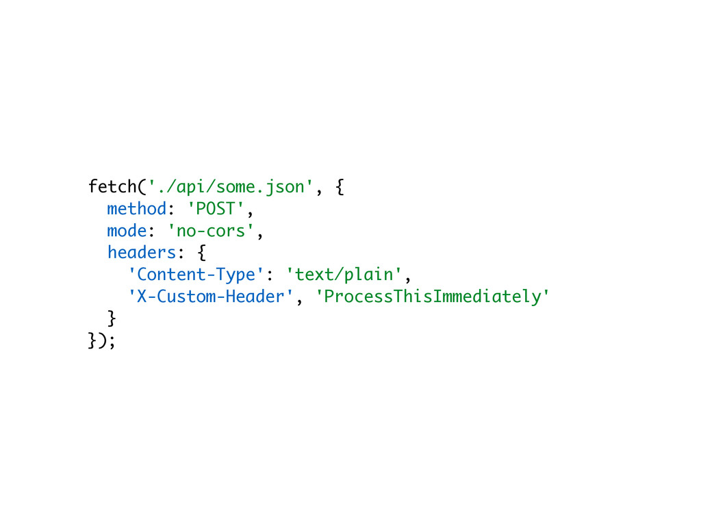 fetch('./api/some.json', { method: 'POST', mode...