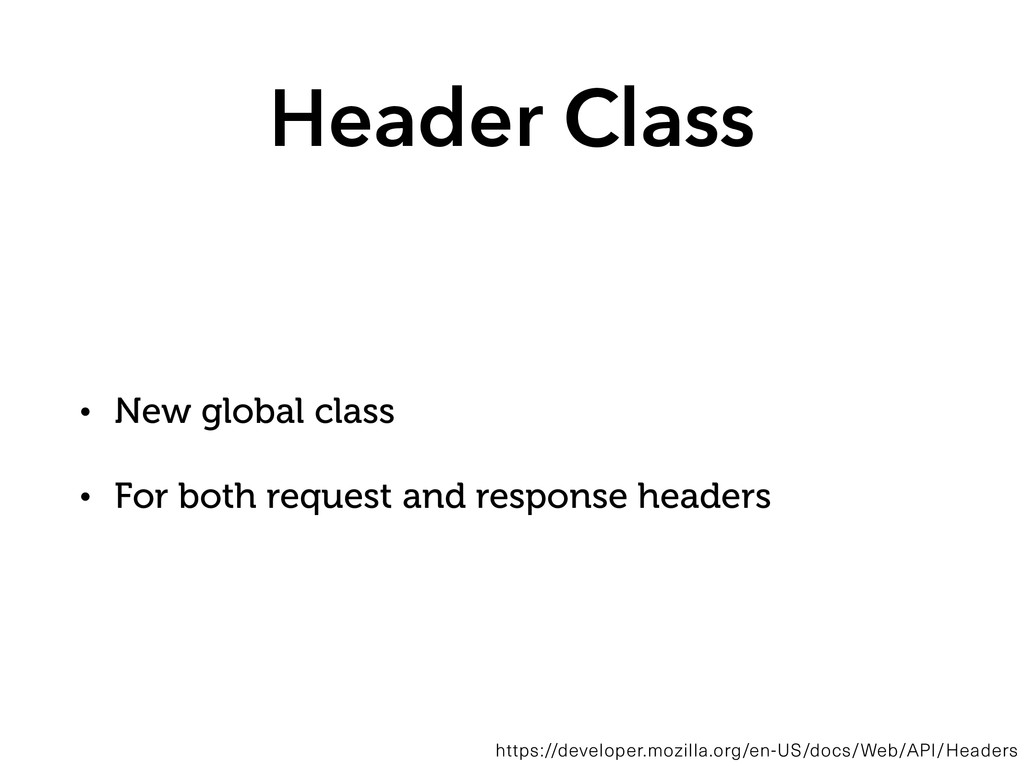 Header Class • New global class • For both requ...
