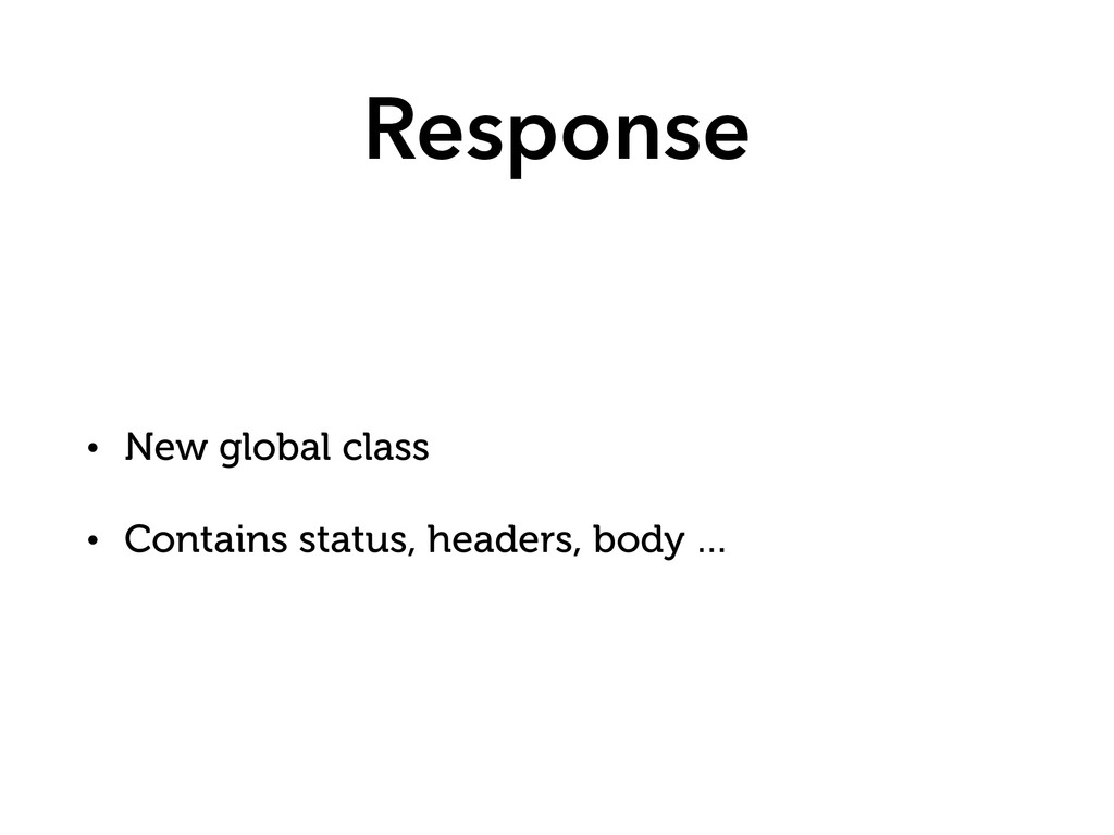 Response • New global class • Contains status, ...