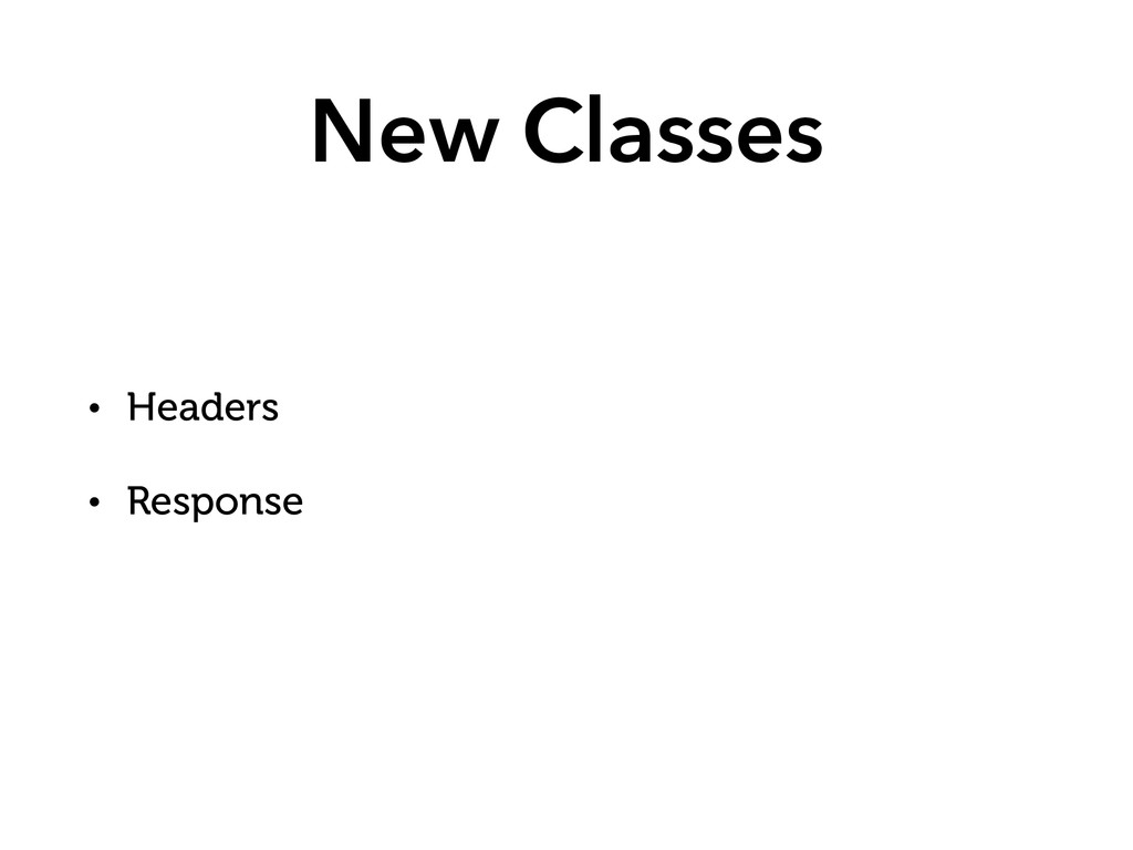 New Classes • Headers • Response