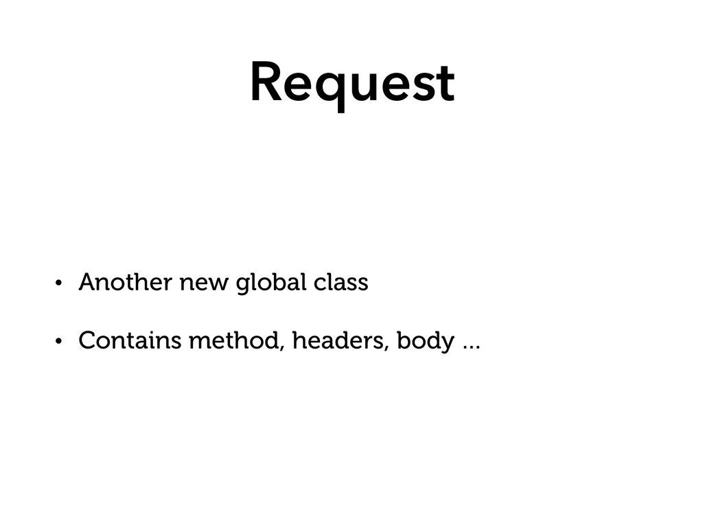 Request • Another new global class • Contains m...