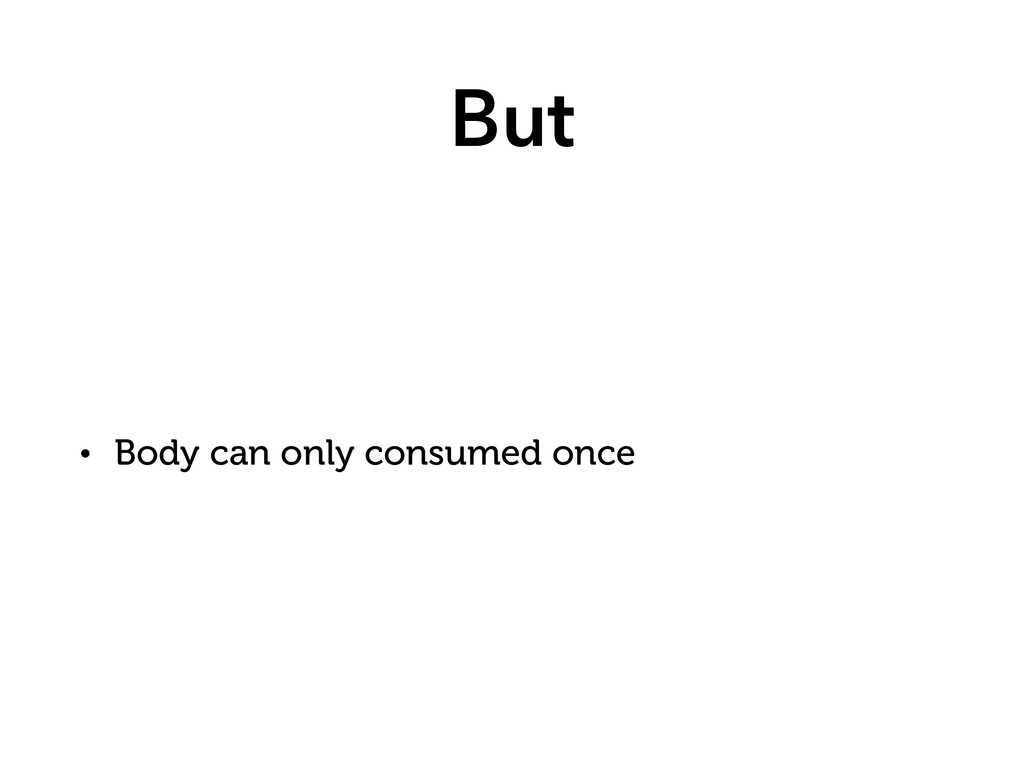 But • Body can only consumed once