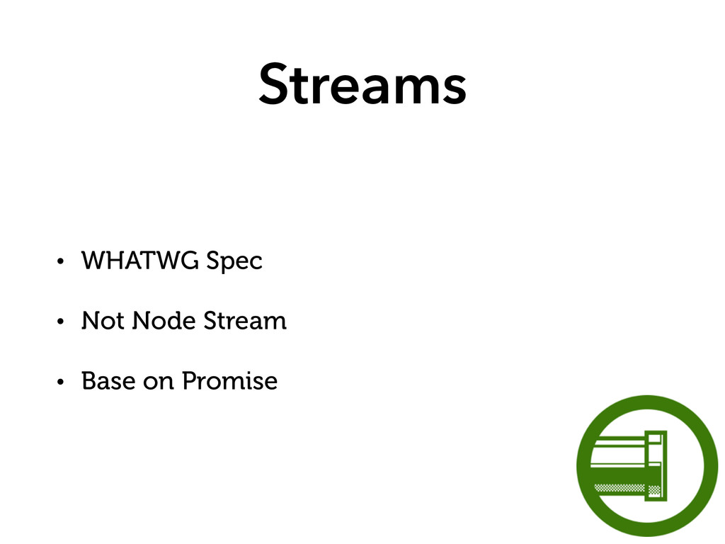 Streams • WHATWG Spec • Not Node Stream • Base ...