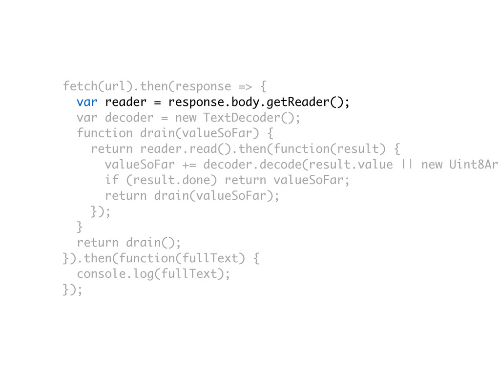 fetch(url).then(response => { var reader = resp...