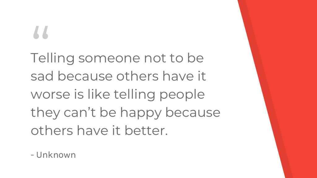 """ Telling someone not to be sad because others ..."