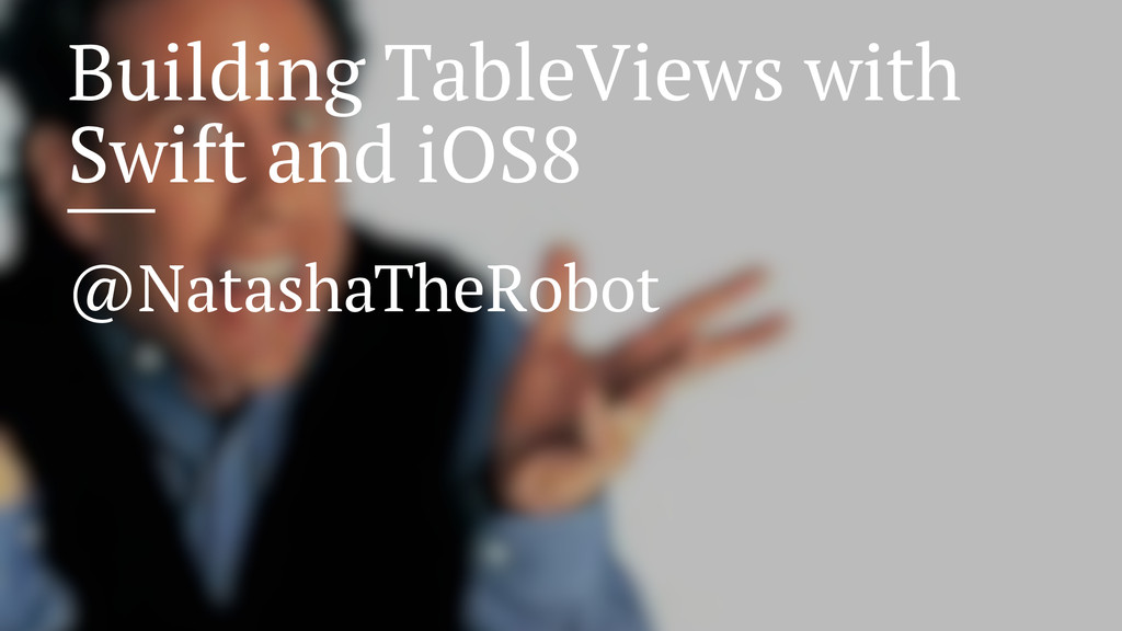 Building TableViews with Swift and iOS8 @Natash...